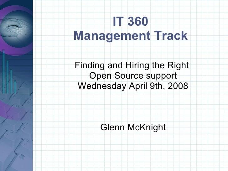 IT 360 Management Track <ul><ul><li>Finding and Hiring the Right  </li></ul></ul><ul><ul><li>Open Source support </li></ul...