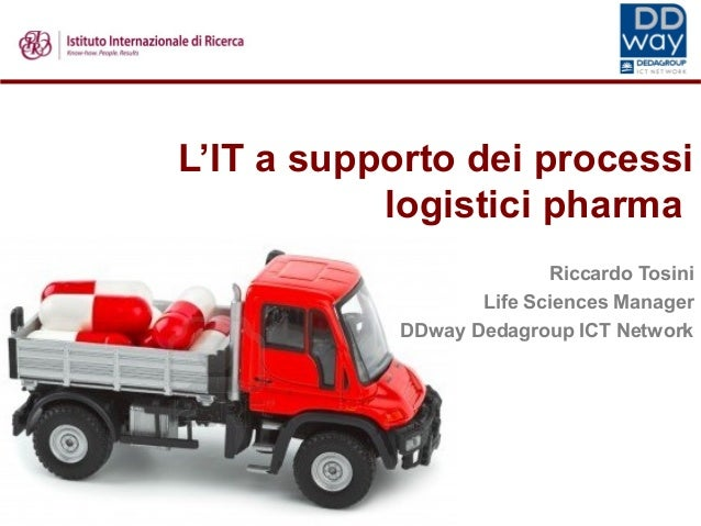 L'IT a supporto dei processi logistici pharma Riccardo Tosini Life Sciences Manager DDway Dedagroup ICT Network