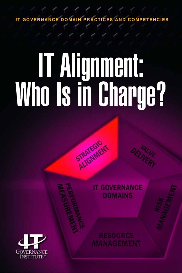 IT Alignment: Who Is in Charge? IT GOVERNANCE DOMAIN PRACTICES AND COMPETENCIES