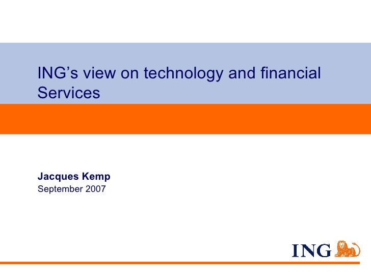 ING's view on technology and financial Services Jacques Kemp September 2007