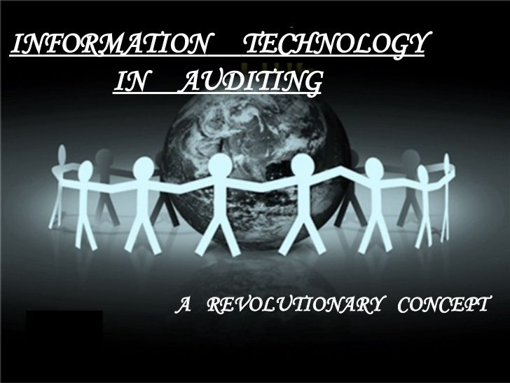INFORMATION   TECHNOLOGY IN  AUDITING A  REVOLUTIONARY  CONCEPT