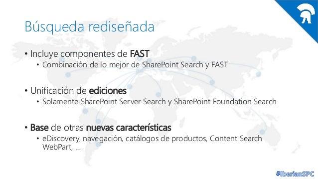 Búsqueda rediseñada • Incluye componentes de FAST • Combinación de lo mejor de SharePoint Search y FAST  • Unificación de ...