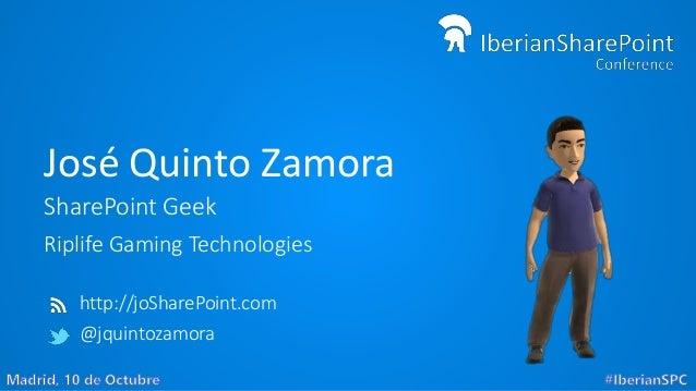 José Quinto Zamora SharePoint Geek Riplife Gaming Technologies http://joSharePoint.com @jquintozamora