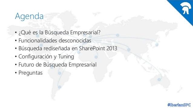 Agenda • ¿Qué es la Búsqueda Empresarial? • Funcionalidades desconocidas • Búsqueda rediseñada en SharePoint 2013 • Config...