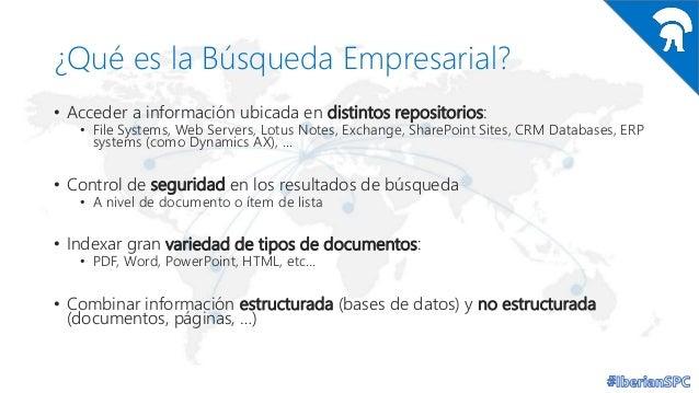 ¿Qué es la Búsqueda Empresarial? • Acceder a información ubicada en distintos repositorios:  • File Systems, Web Servers, ...