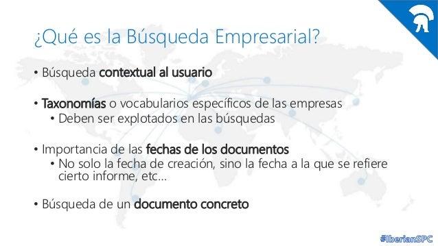 ¿Qué es la Búsqueda Empresarial? • Búsqueda contextual al usuario • Taxonomías o vocabularios específicos de las empresas ...