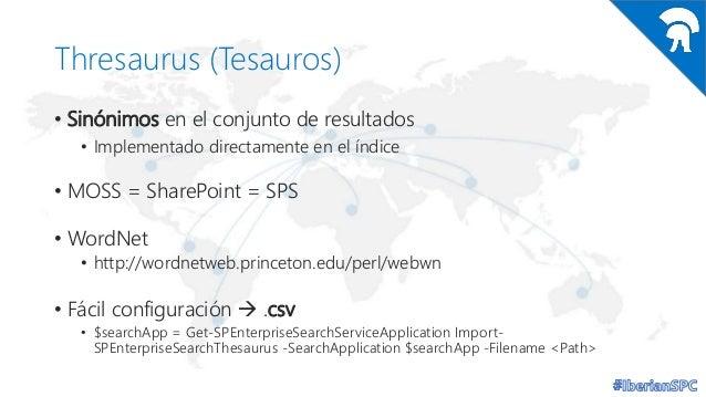 Thresaurus (Tesauros) • Sinónimos en el conjunto de resultados • Implementado directamente en el índice  • MOSS = SharePoi...