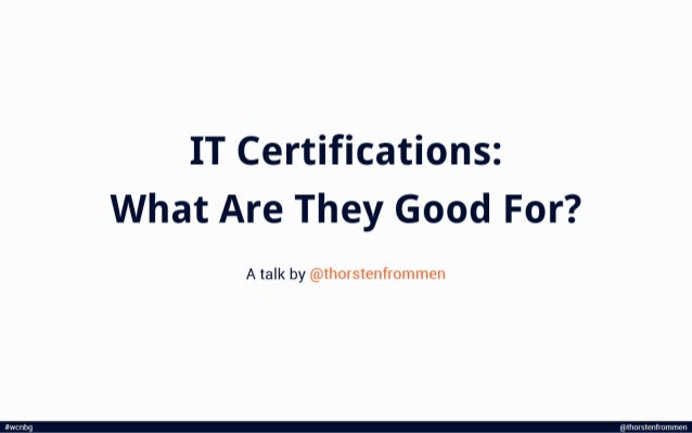 IT Certifications: What Are They Good For?