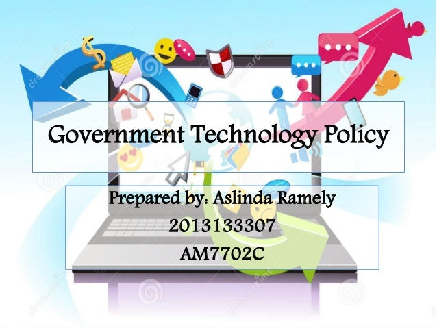 Government Technology Policy  Prepared by: Aslinda Ramely  2013133307  AM7702C