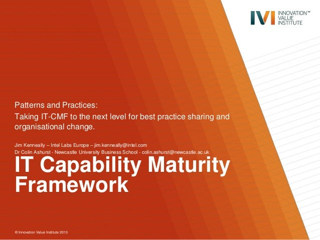 © Innovation Value Institute 2013 IT Capability Maturity Framework Patterns and Practices: Taking IT-CMF to the next level...