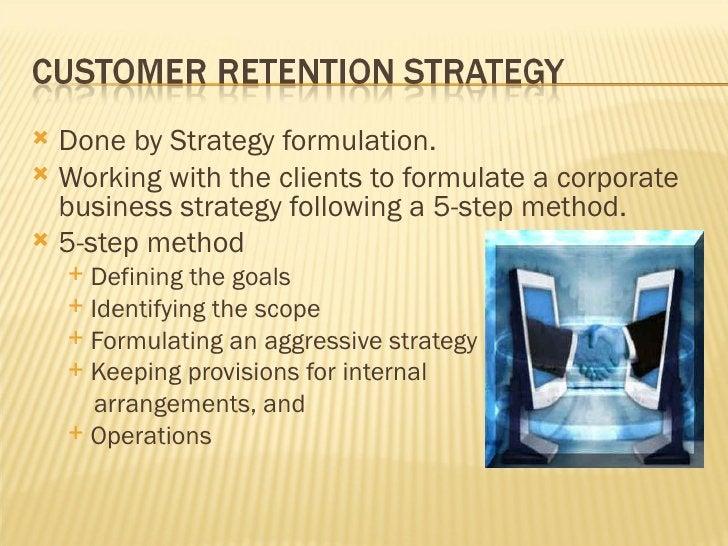 <ul><li>Done by Strategy formulation. </li></ul><ul><li>Working with the clients to formulate a corporate business strateg...