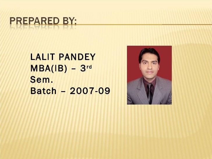 LALIT PANDEY MBA(IB) – 3 rd  Sem. Batch – 2007-09