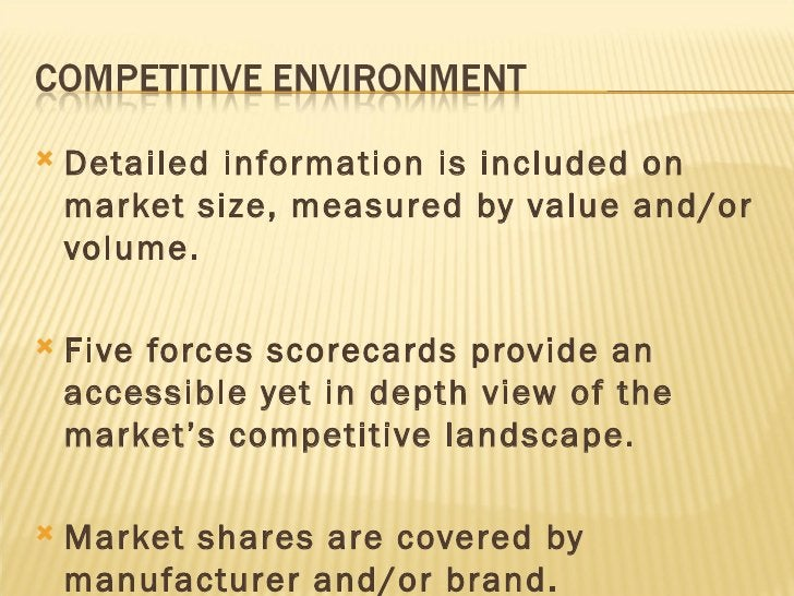 <ul><li>Detailed information is included on market size, measured by value and/or volume. </li></ul><ul><li>Five forces sc...