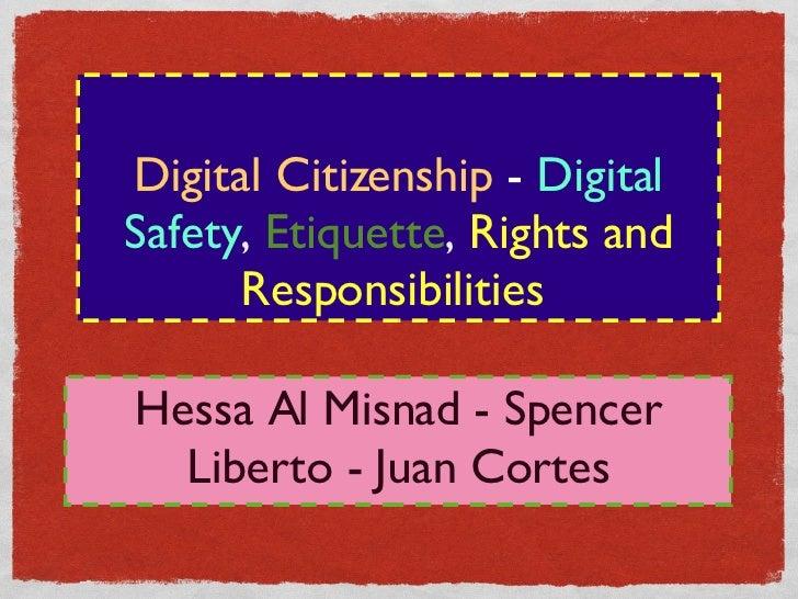 Digital Citizenship   -   Digital Safety ,  Etiquette ,  Rights and Responsibilities  <ul><li>Hessa Al Misnad - Spencer Li...