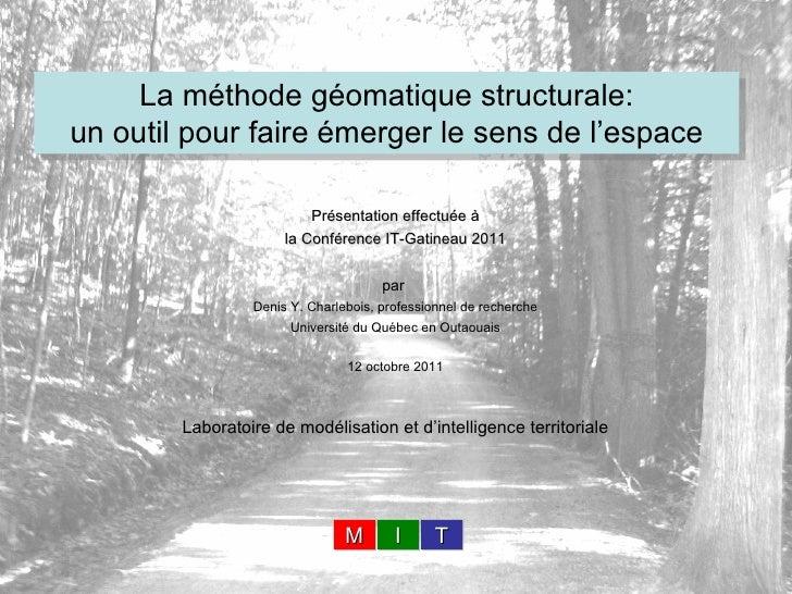 La méthode géomatique structurale: un outil pour faire émerger le sens de l'espace Présentation effectuée à la Conférence ...