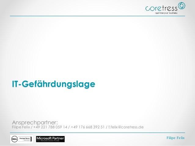 IT-Gefährdungslage Ansprechpartner: Filipe Felix / +49 221 788 059 14 / +49 176 668 392 51 / f.felix@coretress.de Filipe F...