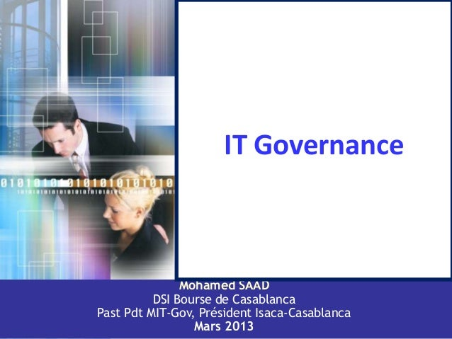 1 IT Governance Mohamed SAAD DSI Bourse de Casablanca Past Pdt MIT-Gov, Président Isaca-Casablanca Mars 2013
