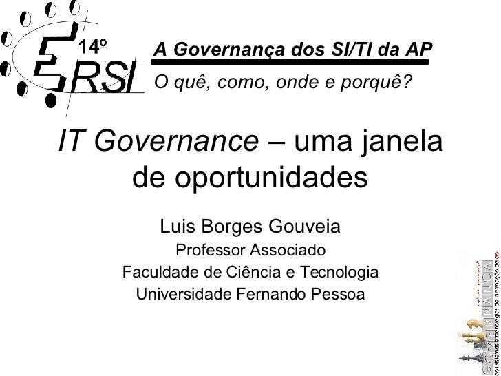 IT Governance  – uma janela de oportunidades Luis Borges Gouveia Professor Associado Faculdade de Ciência e Tecnologia Uni...