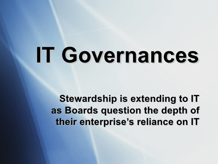 IT Governances Stewardship is extending to IT as Boards question the depth of their enterprise's reliance on IT