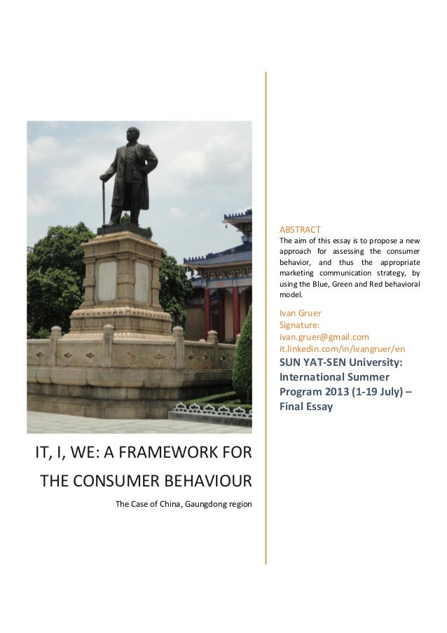 IT, I, WE: A FRAMEWORK FOR THE CONSUMER BEHAVIOUR The Case of China, Gaungdong region ABSTRACT The aim of this essay is to...