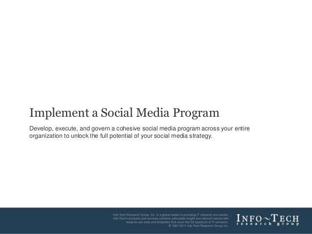 Implement a Social Media ProgramDevelop, execute, and govern a cohesive social media program across your entireorganizatio...