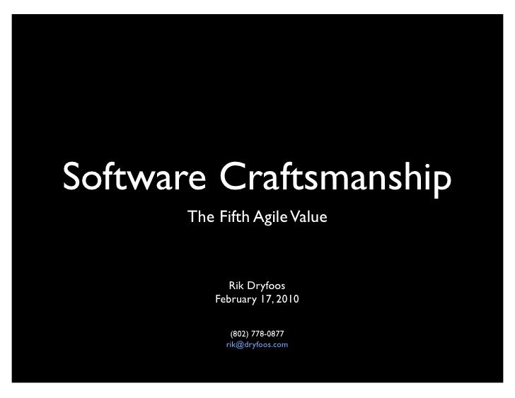Software Craftsmanship        The Fifth Agile Value                 Rik Dryfoos            February 17, 2010              ...