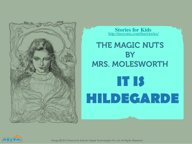 Stories for Kids  http://mocomi.com/fun/stories/  THE MAGIC NUTS BY MRS. MOLESWORTH  IT IS HILDEGARDE F UN FOR ME!  Design...