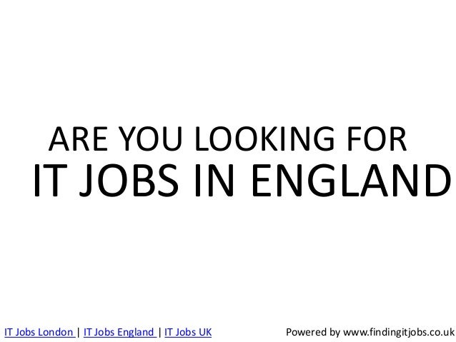 ARE YOU LOOKING FOR  IT JOBS IN ENGLAND IT Jobs London | IT Jobs England | IT Jobs UK  Powered by www.findingitjobs.co.uk