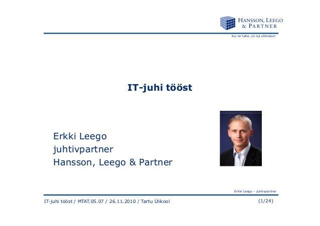 Kui on tahe, on ka võimalus! IT-juhi tööst Erkki Leego – juhtivpartner (1/24)IT-juhi tööst / MTAT.05.07 / 26.11.2010 / Tar...