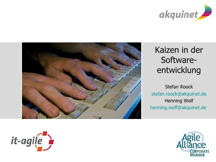 Kaizen in der Software-entwicklung Stefan Roock [email_address] Henning Wolf [email_address]