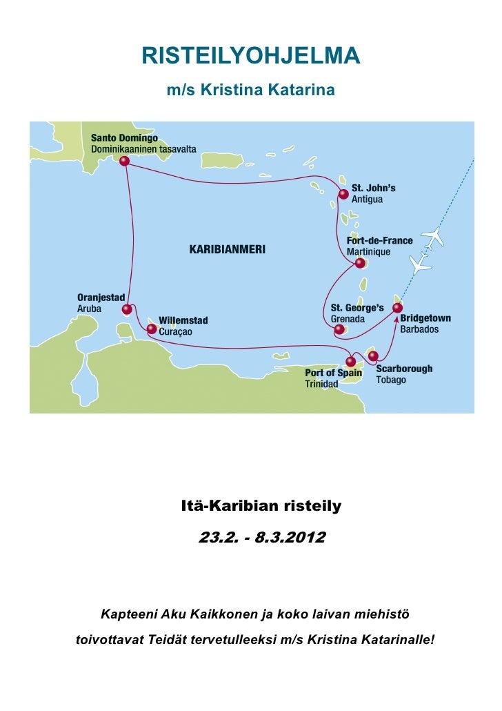 RISTEILYOHJELMA              m/s Kristina Katarina                 Itä-Karibian risteily                    23.2. - 8.3.20...