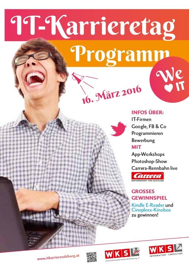 Programm IT-Karrieretag www.itkarrieresalzburg.at 16. März 2016 INFOS ÜBER: IT-Firmen Google, FB & Co Programmieren Bewerb...