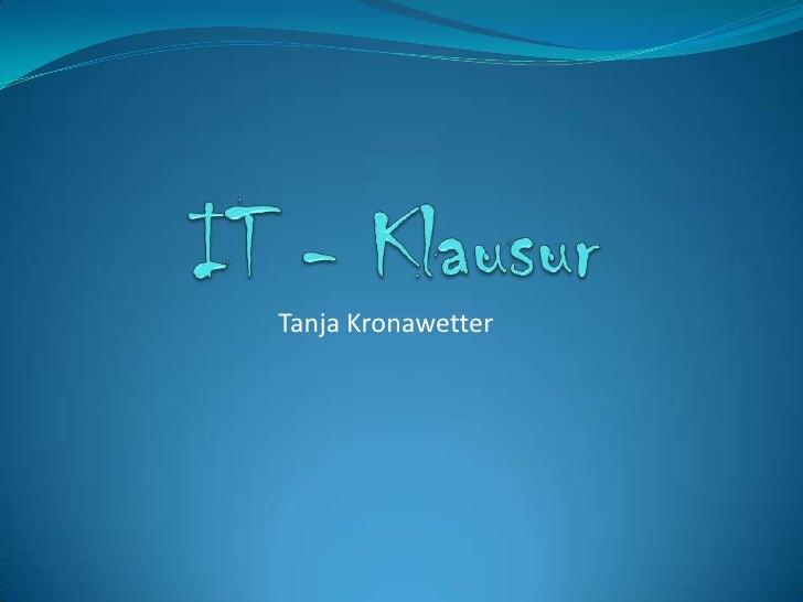 IT - Klausur<br />Tanja Kronawetter<br />