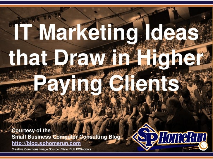SPHomeRun.com  IT Marketing Ideas that Draw in Higher    Paying Clients  Courtesy of the  Small Business Computer Consulti...