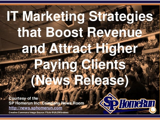 SPHomeRun.com IT Marketing Strategies   that Boost Revenue    and Attract Higher      Paying Clients     (News Release)  C...