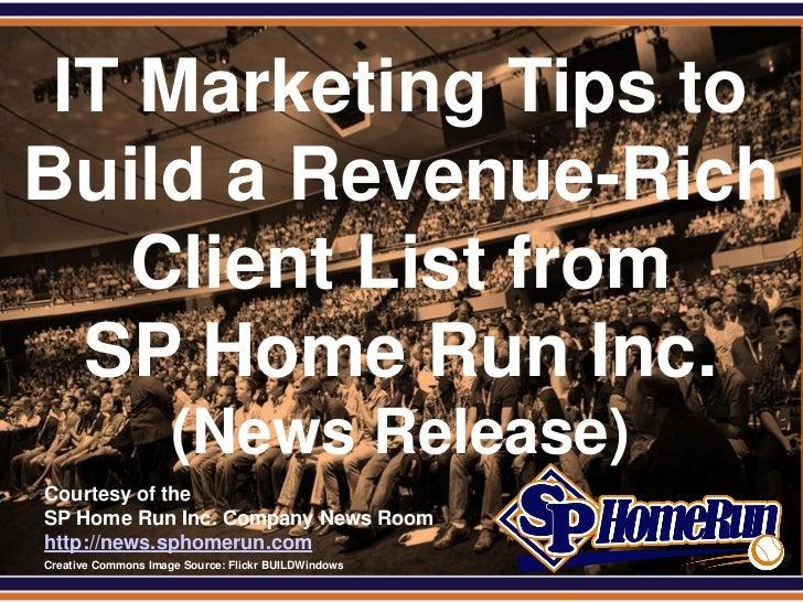 SPHomeRun.com IT Marketing Tips toBuild a Revenue-Rich    Client List from  SP Home Run Inc.                       (News R...