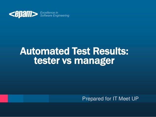 Automated Test Results: tester vs manager Prepared for IT Meet UP