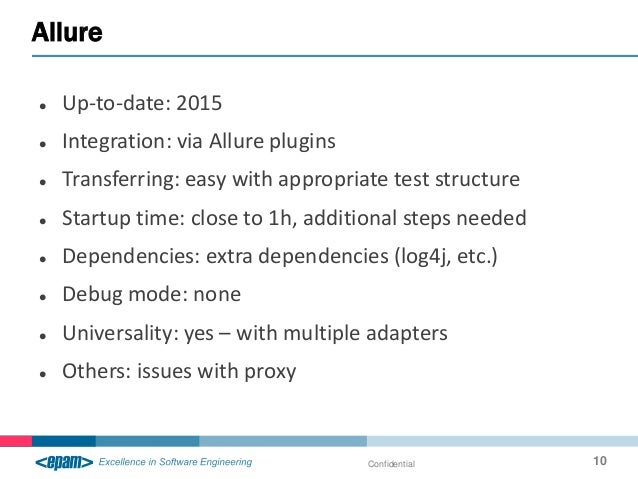  Up-to-date: 2015  Integration: via Allure plugins  Transferring: easy with appropriate test structure  Startup time: ...