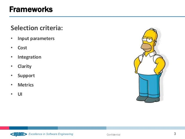 Selection criteria: • Input parameters • Cost • Integration • Clarity • Support • Metrics • UI Frameworks Confidential 3