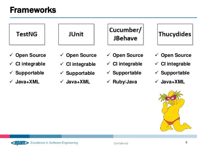 Frameworks Confidential 4  Open Source  CI integrable  Supportable  Java+XML  Open Source  CI integrable  Supportab...