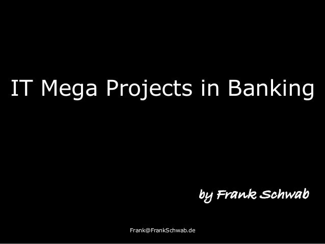 IT Mega Projects in Banking Frank@FrankSchwab.de by Frank Schwab