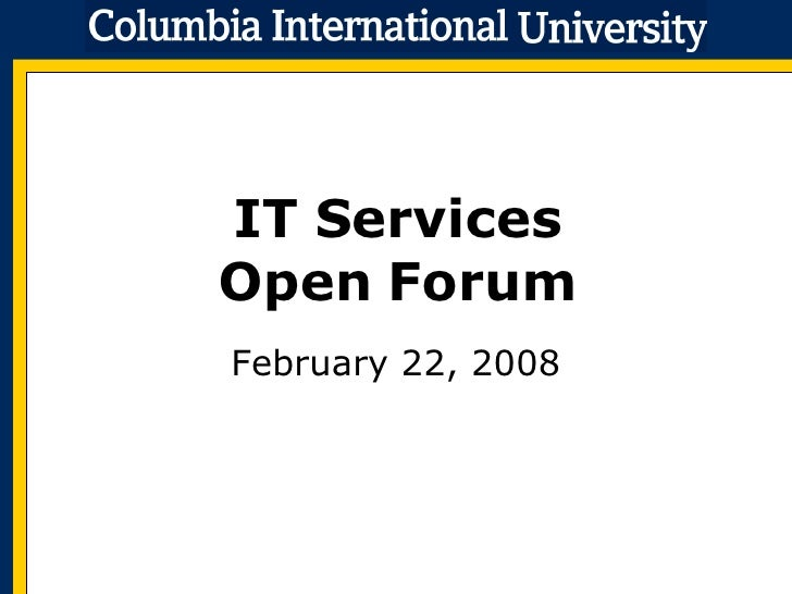 IT Services Open Forum February 22, 2008