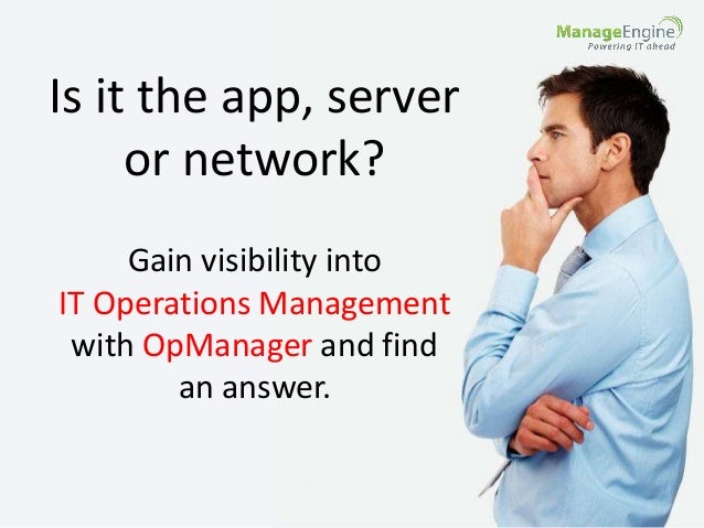 Is it the app, server  or network?  Gain visibility into  IT Operations Management  with OpManager and find  an answer.