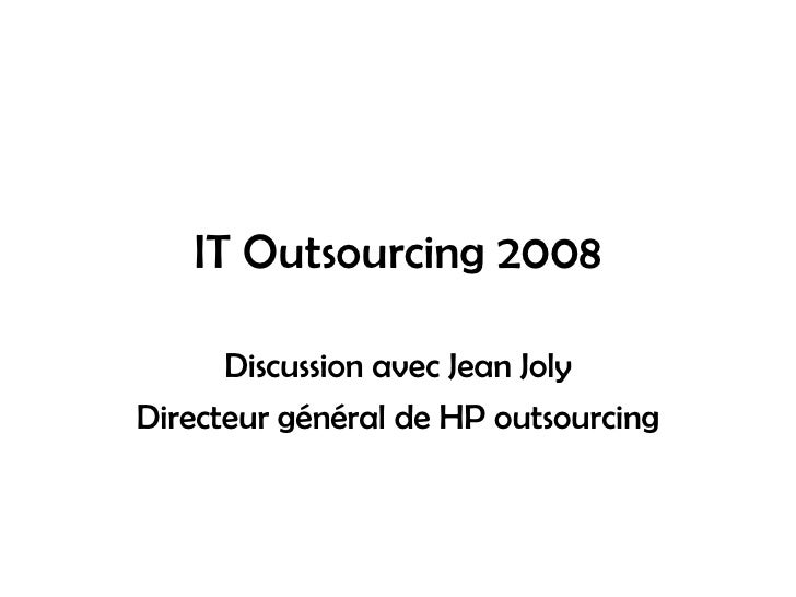 IT Outsourcing 2008 Discussion avec Jean Joly Directeur général de HP outsourcing