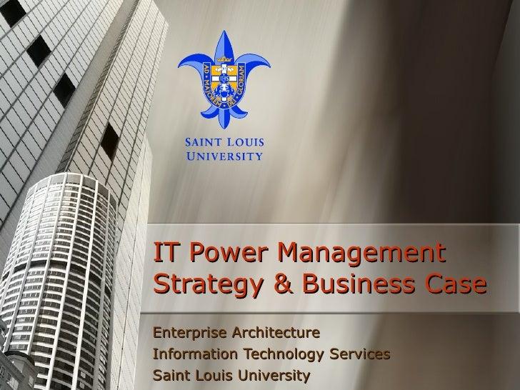 IT Power Management Strategy & Business Case Enterprise Architecture Information Technology Services Saint Louis University