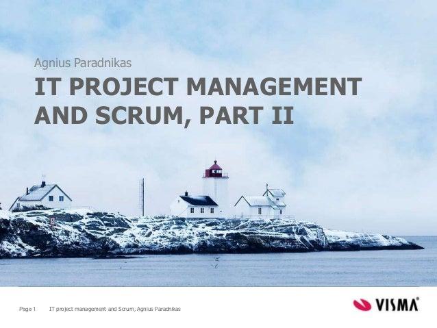 Agnius Paradnikas     IT PROJECT MANAGEMENT     AND SCRUM, PART IIPage 1   IT project management and Scrum, Agnius Paradni...