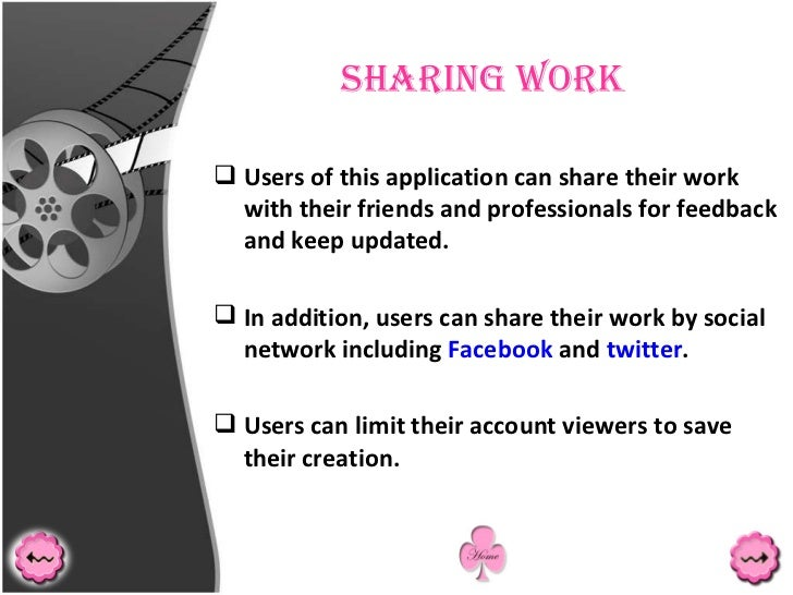 Sharing Work <ul><li>Users of this application can share their work with their friends and professionals for feedback and ...
