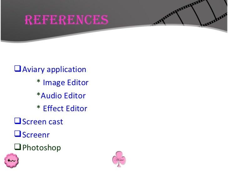 References  <ul><li>Aviary application </li></ul><ul><li>*  Image Editor </li></ul><ul><li>* Audio Editor </li></ul><ul><l...
