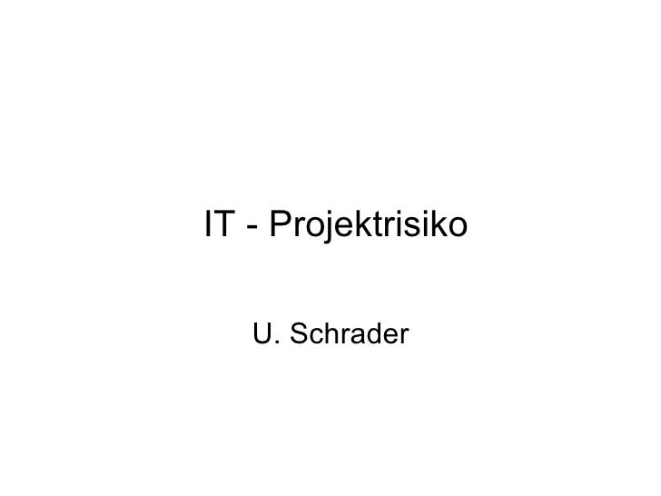 IT - Projektrisiko U. Schrader