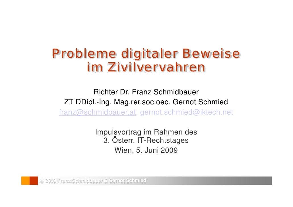 Probleme digitaler Beweise          im Zivilvervahren                  Richter Dr. Franz Schmidbauer          ZT DDipl.-In...
